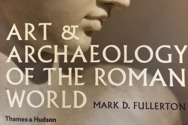 Art and Archaeology of the Roman World by Mark D. Fullerton